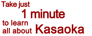 Take just 1 minute to learn all about Kasaoka